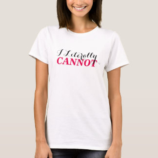 Funny I Literally Cannot T-Shirt