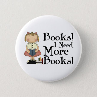 Funny I Need More Books Gift 6 Cm Round Badge
