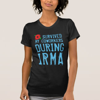 Funny I Survived My Coworkers During Irma T-Shirt