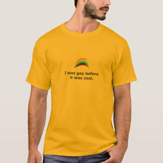 Funny- I was gay before it was cool T-Shirt