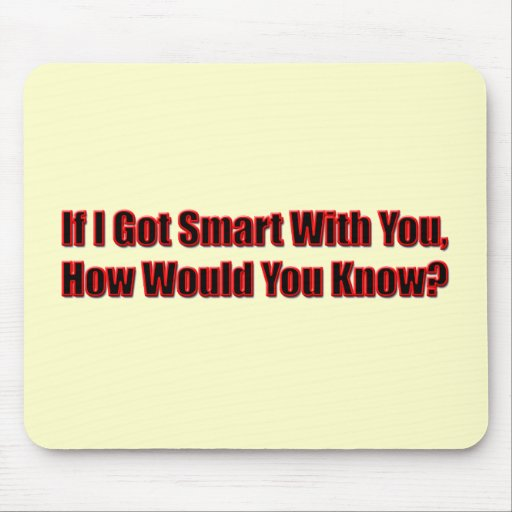 Funny If I Got Smart T-shirts Gifts Mouse Mats