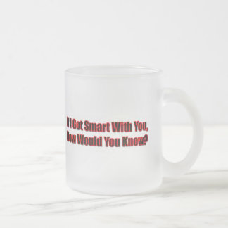 Funny If I Got Smart T-shirts Gifts Frosted Glass Mug