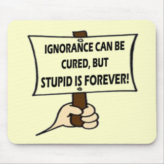 Funny Ignorance T-shirts Gifts Mouse Pad