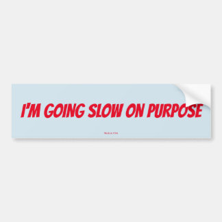 Funny I'm Going Slow On Purpose Bumper Sticker