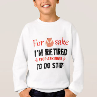 Funny I'm retired designs Sweatshirt