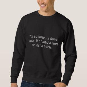Funny, I'm so busy, I Don't Know If I Found a Rope Sweatshirt