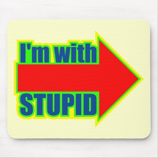 Funny I'm With Stupid T-shirts Gifts Mouse Pad