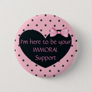 Funny Immoral Support Bachelorette Party Button
