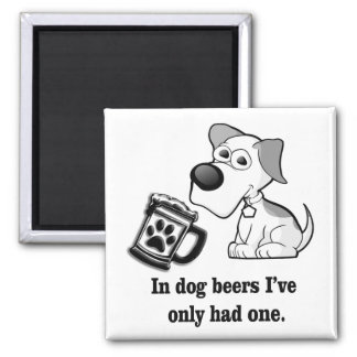 Funny, In Dog Beers I've Only Had One Square Magnet