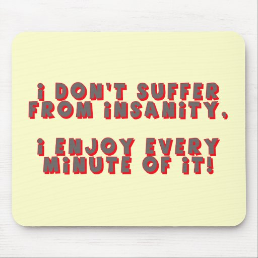 Funny Insanity T-shirts Gifts Mouse Mats
