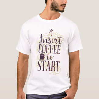 Funny Insert Coffee to Start Coffee Lovers Drinker T-Shirt