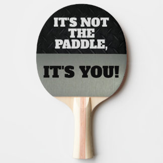 Funny It;s Not the Paddle Competitive Smack Talk
