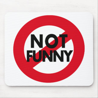 Funny items.  Not Not Funny. Mouse Pad