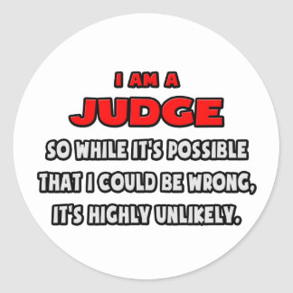 Funny Judge .. Highly Unlikely Round Stickers