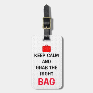 Funny Keep Calm And Grab The Right Bag Luggage Tag