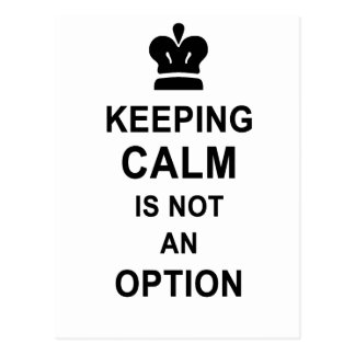 Funny Keep Calm Keeping Calm is not an option Postcard
