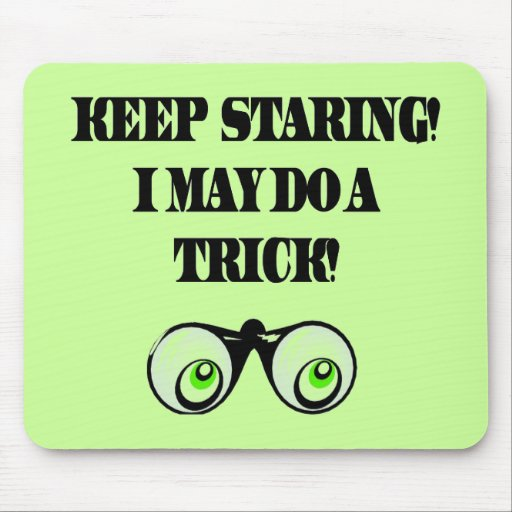 Funny Keep Staring T-shirts Gifts Mouse Mats