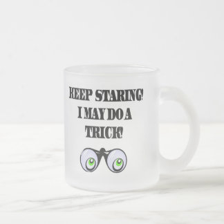Funny Keep Staring T-shirts Gifts Frosted Glass Mug