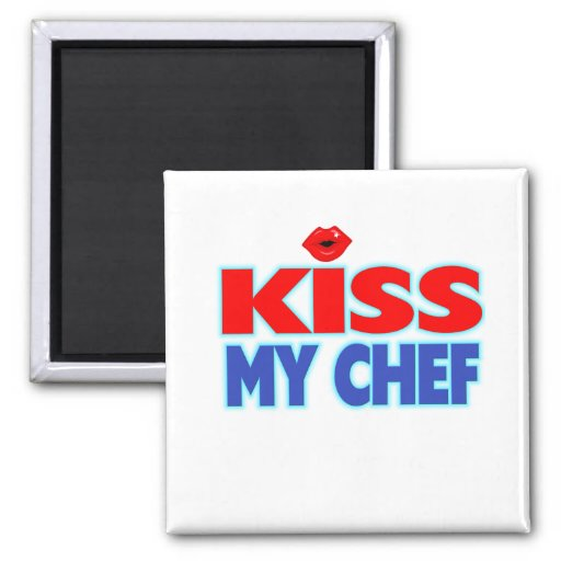 Funny Kiss My Chef Magnets