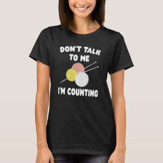 Funny Knitting Don't To Me I'm Counting Knit Yarn T-Shirt