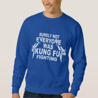 Funny Kung Fu Fighting Sweatshirt