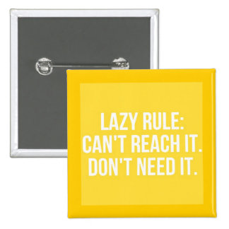FUNNY LAZY RULE CAN'T REACH IT DON'T NEED IT LAUGH PINBACK BUTTON