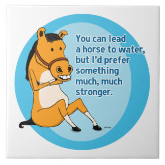 Funny Lead a Horse to Water Ceramic Tile