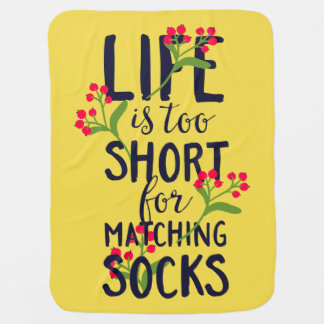 Funny Life is Too Short for Matching Socks Baby Blanket