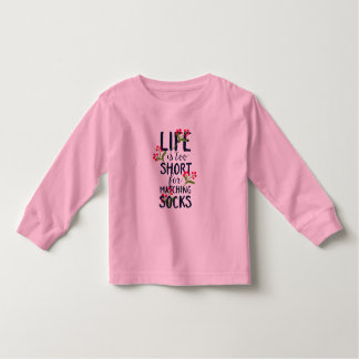 Funny Life is Too Short for Matching Socks Toddler T-Shirt