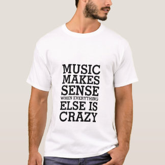 Funny Life Quote T-shirt Music Makes Sense