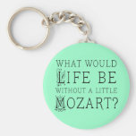 Funny Life Without Mozart Music Gift Tee Keychains