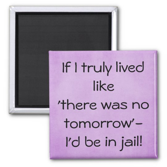 Funny Live Like No Tomorrow Quote Magnet Zazzlecomau