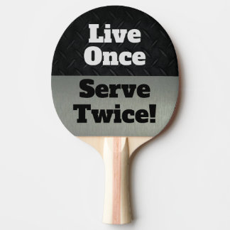 Funny Live Once Serve Twice Ping Pong Paddle