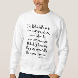 Funny Love Your Neighbour Quote GK Chesterton Sweatshirt