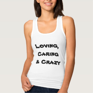 Funny Loving, Caring and Crazy quote Black White Tshirt