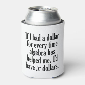 Funny Math/Algebra Quote - I'd have x dollars Can Cooler