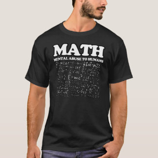 Funny Math Mental Abuse to Humans Mathematics joke T-Shirt