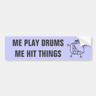 """Funny """"Me Play Drums Hit Things"""" Bumper Stickers"""