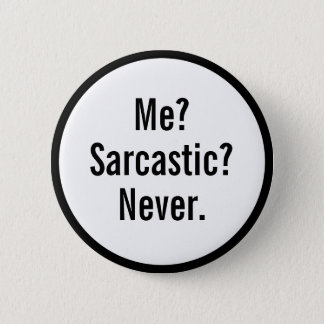 Funny Me Sarcastic Never Button