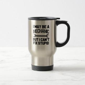 Funny Mechanic travel mug, I can't fix stupid Travel Mug