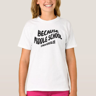 Funny Middle School T-shirt - Because Obviously