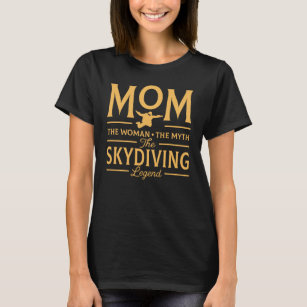 Funny Mom The Skydiving Legend T-Shirt