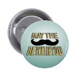 Funny Moustache- May the stache be with you Pinback Buttons