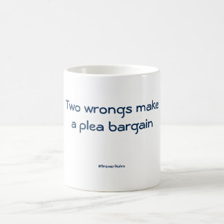 Funny mug: Two wrongs make a plea bargain Coffee Mug