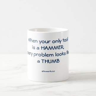 Funny mug: When your only tool is a hammer... Basic White Mug