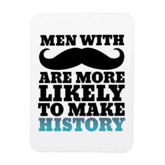 Funny Mustache Quote Magnet Mustache Makes History