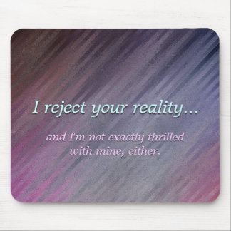 Funny My Reality Not Great Either Mouse Pad
