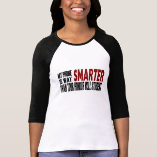 Funny My Smart Phone is Smarter T Shirts