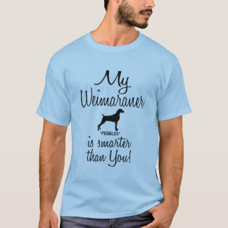 Funny My Weimaraner is Smarter Than You Quote T-Shirt