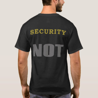 Funny NOT Shirt - Security NOT
